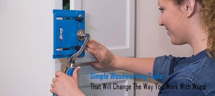 simple woodworking tools that will change thw way you work with wood
